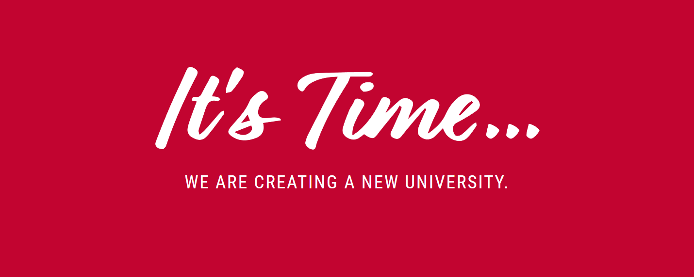 It's Time: We are creating a new University